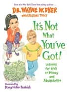 It's Not What You've Got ebook by Wayne W. Dyer