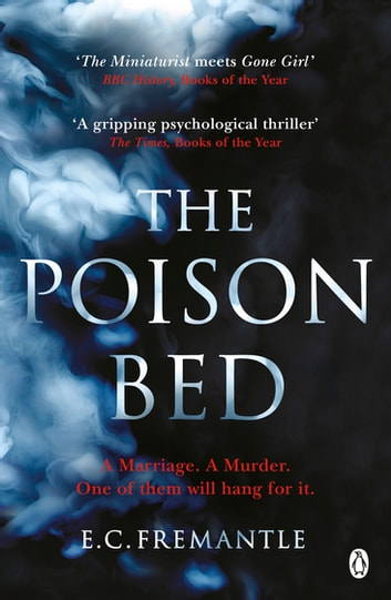 The Poison Bed - 'Gone Girl meets The Miniaturist' eBook by E C Fremantle