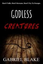 Godless Creatures ebook by Gabriel Blake
