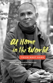 At Home in the World - Stories and Essential Teachings from a Monk's Life ebook by Thich Nhat Hanh, Jason DeAntonis