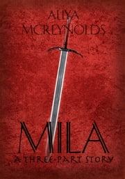 Mila (A Three-Part Story) ebook by Aliya McReynolds