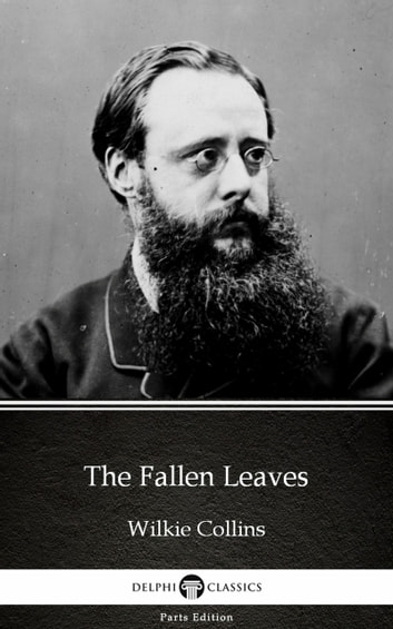 The Fallen Leaves by Wilkie Collins - Delphi Classics (Illustrated) ebook by Wilkie Collins