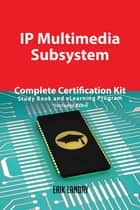 IP Multimedia Subsystem Complete Certification Kit - Study Book and eLearning Program ebook by Erik Landry