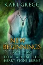 Act Two: New Beginnings ebook by Kari Gregg