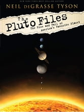 The Pluto Files: The Rise and Fall of America's Favorite Planet - The Rise and Fall of America's Favorite Planet ebook by Neil deGrasse Tyson