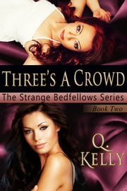 Three's a Crowd - Book 2 in The Strange Bedfellows Series ebook by Q. Kelly