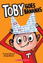 Toby Goes Bananas ebook by Franck Girard, Serge Bloch
