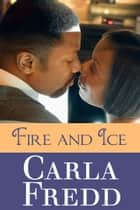 Fire And Ice ebook by Carla Fredd