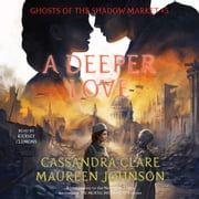 A Deeper Love - Ghosts of the Shadow Market audiobook by Cassandra Clare, Maureen Johnson