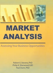 Market Analysis - Assessing Your Business Opportunities ebook by William Winston,Robert E Stevens,Philip K Sherwood,John Paul Dunn