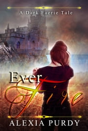 Ever Fire (A Dark Faerie Tale #2) ebook by Alexia Purdy