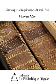 Chronique de la quinzaine - 31 mai 1840 ebook by Victor de Mars