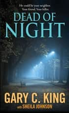 Dead of Night eBook by Gary C. King, Sheila Johnson