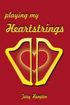 Playing My Heartstrings ebook by Terry Hampton