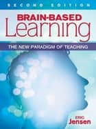 Brain-Based Learning - The New Paradigm of Teaching ebook by Eric P. Jensen
