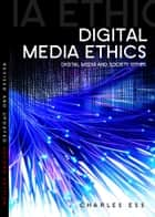 Digital Media Ethics ebook by Charles Ess