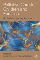 Palliative Care for Children and Families ebook by Jayne Price,Patricia McNeilly