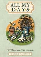 All My Days ebook by Johnson, Richard P.
