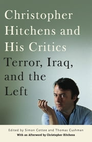 Christopher Hitchens and His Critics - Terror, Iraq, and the Left ebook by Thomas Cushman ,  Simon Cottee ,  Christopher Hitchens