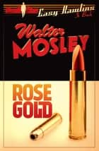 Rose Gold - Easy Rawlins 13 ebook by Walter Mosley