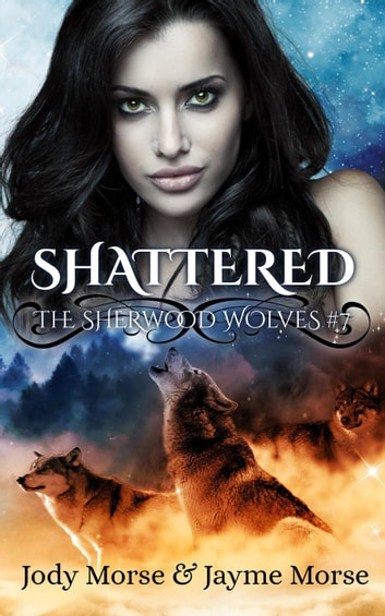 Shattered - The Sherwood Wolves, #7 ebook by Jody Morse,Jayme Morse