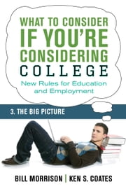 What To Consider if You're Considering College — The Big Picture ebook by Bill Morrison,Ken S. Coates
