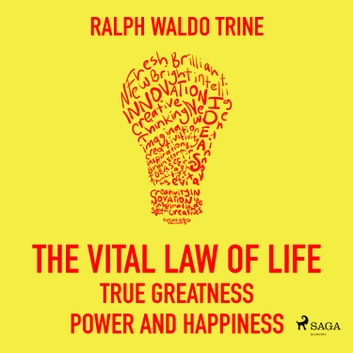 The Vital Law Of Life: True Greatness, Power and Happiness audiobook by Ralph Waldo Trine