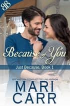 Because of You - Cowboy Doctors Erotic Romantic Suspense ebook by Mari Carr