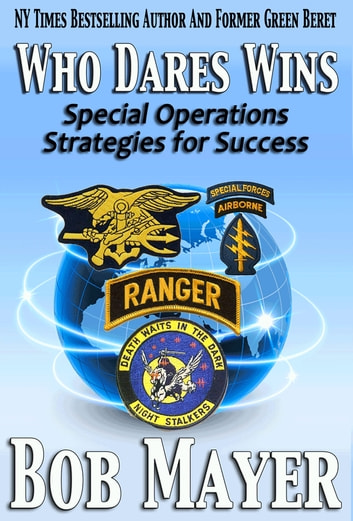 Who Dares Wins - Special Operations Strategies for Success ebook by Bob Mayer