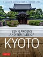 Zen Gardens and Temples of Kyoto - A Guide to Kyoto's Most Important Sites ebook by John Dougill, Takafumi Kawakami, John Einarsen