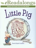 Little Pig Joins the Band 電子書 by David Hyde Costello, Emily Eiden