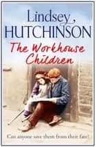 The Workhouse Children ebook by Lindsey Hutchinson