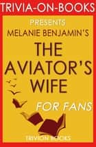 The Aviator's Wife: A Novel by Melanie Benjamin (Trivia-On-Books) ebook by Trivion Books