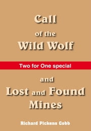 Call of the Wild Wolf, and Lost and Found Mines ebook by Richard Pickens Cobb