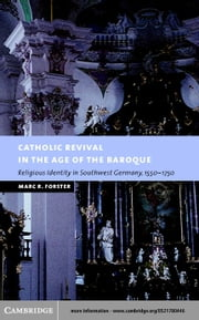 Catholic Revival in the Age of the Baroque ebook by Forster, Marc R.
