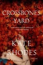 Crossbones Yard ebook by Kate Rhodes
