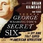 George Washington's Secret Six - The Spy Ring That Saved America audiobook by Brian Kilmeade, Don Yaeger