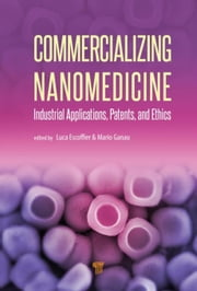 Commercializing Nanomedicine: Industrial Applications, Patents, and Ethics ebook by Escoffier, Luca