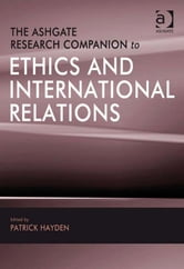 The Ashgate Research Companion to Ethics and International Relations ebook by