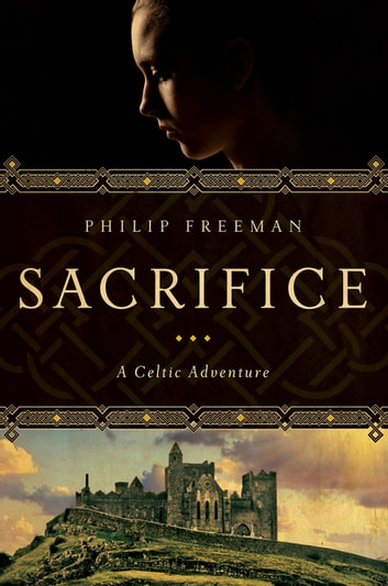 Sacrifice: A Celtic Adventure (Sister Deirdre Mysteries) ebook by Philip Freeman