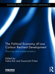 The Political Economy of Low Carbon Resilient Development - Planning and implementation ebook by