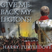 Give Me Back My Legions! - A Novel of Ancient Rome audiobook by Harry Turtledove