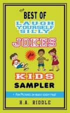 The Best of Laugh Yourself Silly Jokes for Kids Sampler - Laugh Yourself Silly ebook by H.A. Riddle