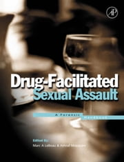 Drug-Facilitated Sexual Assault: A Forensic Handbook ebook by LeBeau, Marc A.