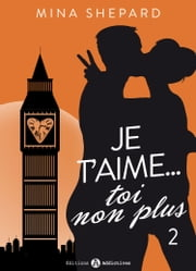 Je t'aime… toi non plus - 2 ebook by Mina  Shepard