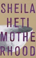 Motherhood ebook by Sheila Heti