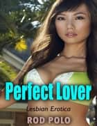 Perfect Lover (Lesbian Erotica) ebook by Rod Polo