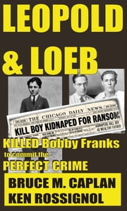 Leopold & Loeb Killed Bobby Franks ebook by Ken Rossignol