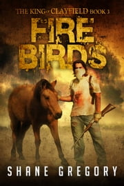 Fire Birds (The King of Clayfield Book 3) ebook by Shane Gregory