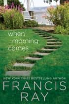 When Morning Comes ebook by Francis Ray
